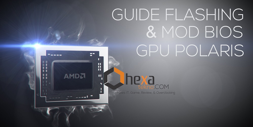 Basic Mod dan Flashing BIOS Pada GPU AMD Polaris - HexaTekno